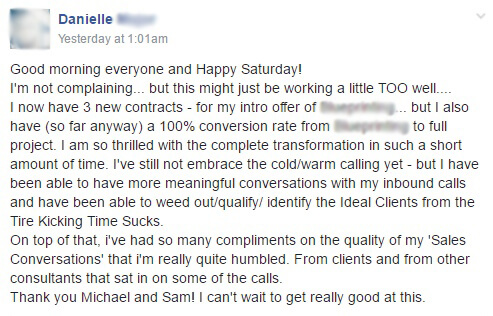 I'm not complaining... but this might just be working a little TOO well... i've had so many compliments on the quality of my 'Sales Conversations' that i'm really quite humbled. From clients and from other consultants that sat in on some of the calls.