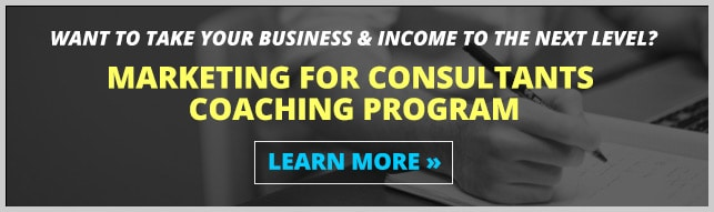 Want to take your business & income to the next level? Marketing for Consultants Coaching Program