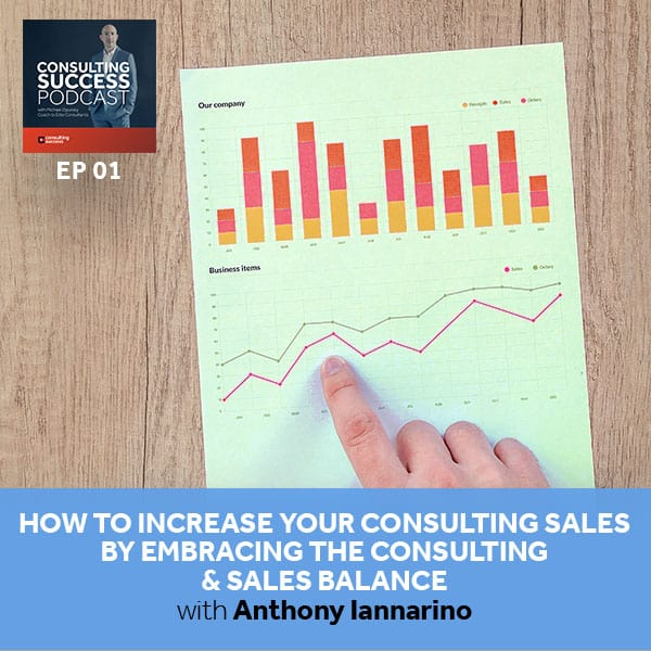 Business Podcast: How to Increase Your Consulting Sales By Embracing the Consulting & Sales Balance with Anthony Iannarino