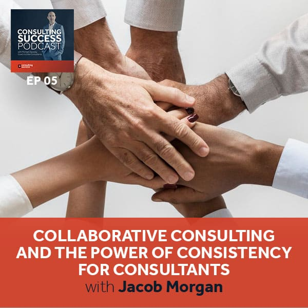 Business Podcast: Collaborative Consulting and the Power of Consistency for Consultants with Jacob Morgan