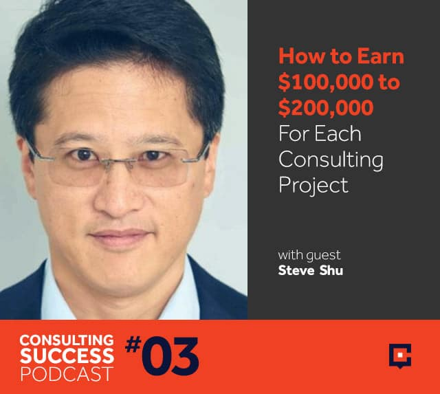 Earning-High-Consulting-Fees-Steve-Chu-Podcast-1