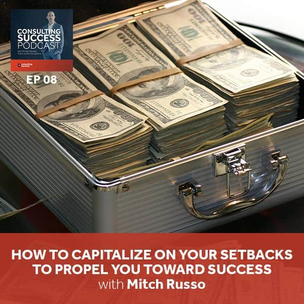 Business Podcast: How to Capitalize on Your Setbacks to Propel You Toward Success with Mitch Russo