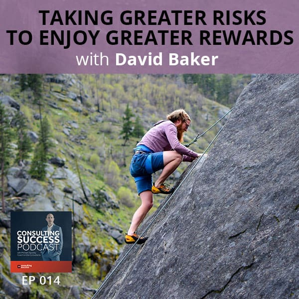 Business Podcast: Taking Greater Risks to Enjoy Greater Rewards with David Baker