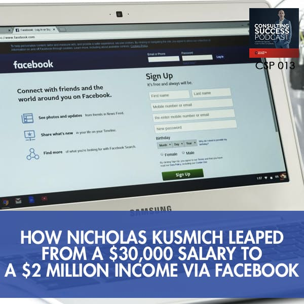 Business Podcast: How Nicholas Kusmich Leaped from a $30,000 Salary to a $2 Million Income Via Facebook