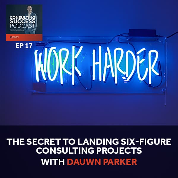Business Podcast: The Secret to Landing Six-Figure Consulting Projects with Dauwn Parker
