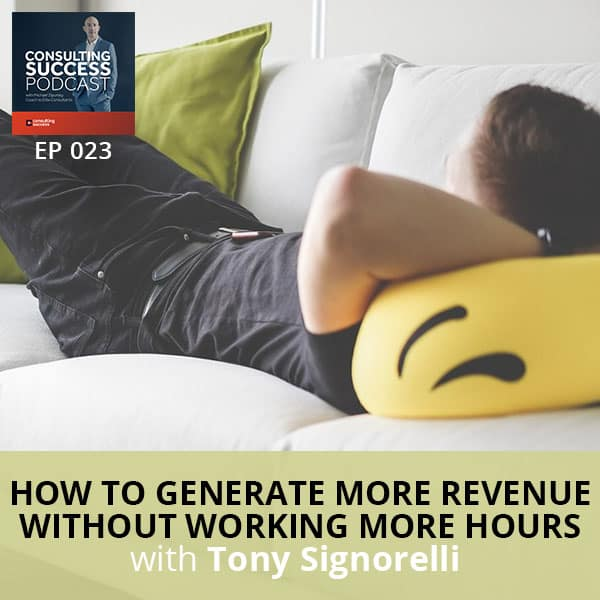 Business Podcast: How to Generate More Revenue Without Working More Hours with Tony Signorelli