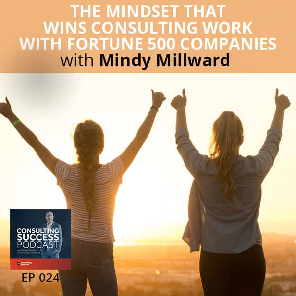 Business Podcast: The Mindset That Wins Consulting Work With Fortune 500 Companies with Mindy Millward
