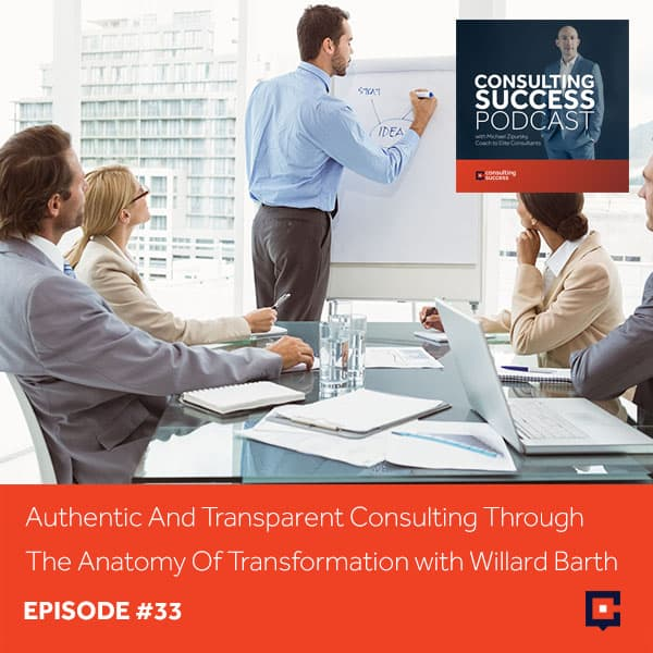Business Podcast: Authentic And Transparent Consulting Through The Anatomy Of Transformation with Willard Barth