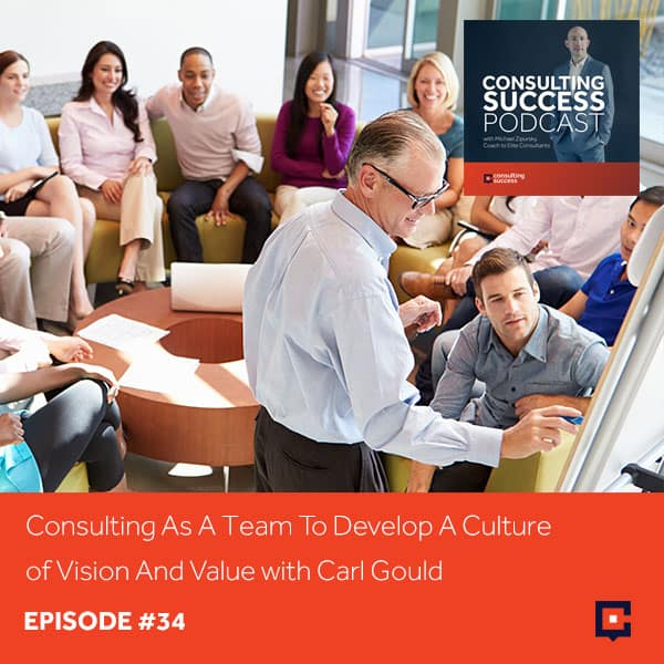 Business Podcast: Consulting As A Team To Develop A Culture of Vision And Value with Carl Gould