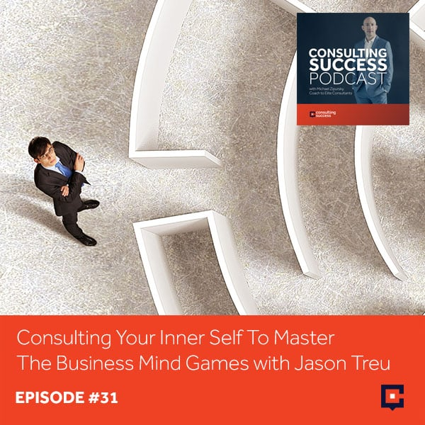 Business Podcast: Consulting Your Inner Self To Master The Business Mind Games with Jason Treu