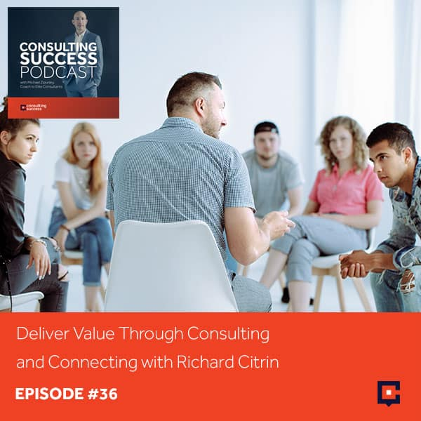 Business Podcast: Deliver Organizational Consulting Value with Richard Citrin