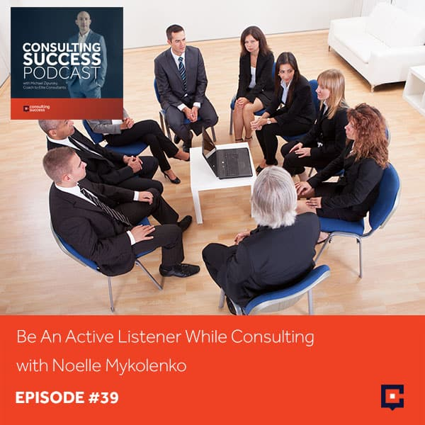 Business podcast: Be An Active Listener While Consulting with Noelle Mykolenko: Podcast #39