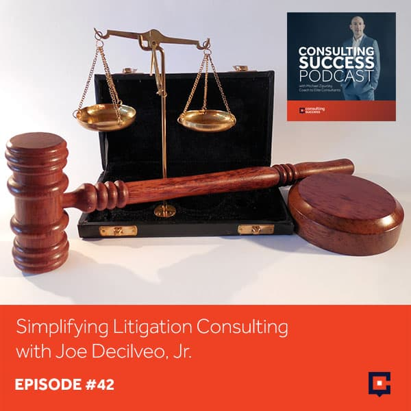 Business Podcast: Simplifying Litigation Consulting with Joe Decilveo