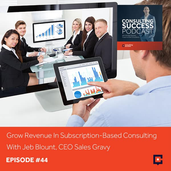 Business Podcast: Grow Revenue In Subscription-Based Consulting With Jeb Blount, CEO Sales Gravy