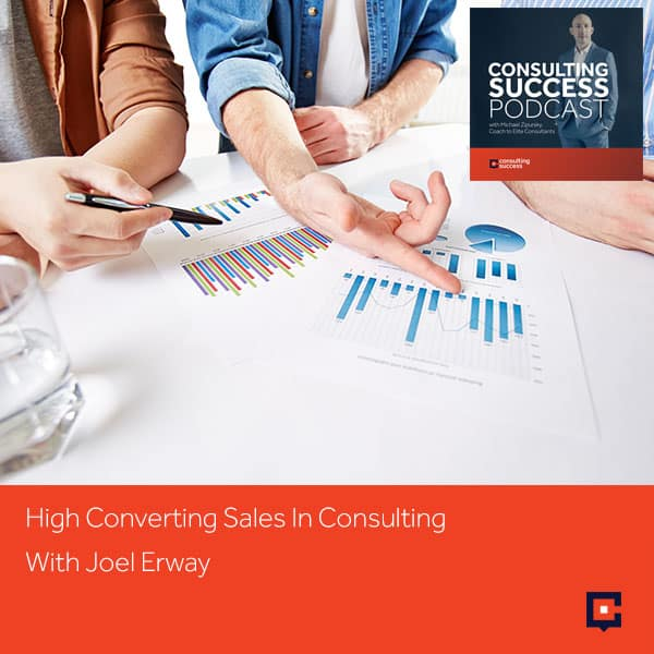 Business Podcast: High Converting Sales In Consulting With Joel Erway