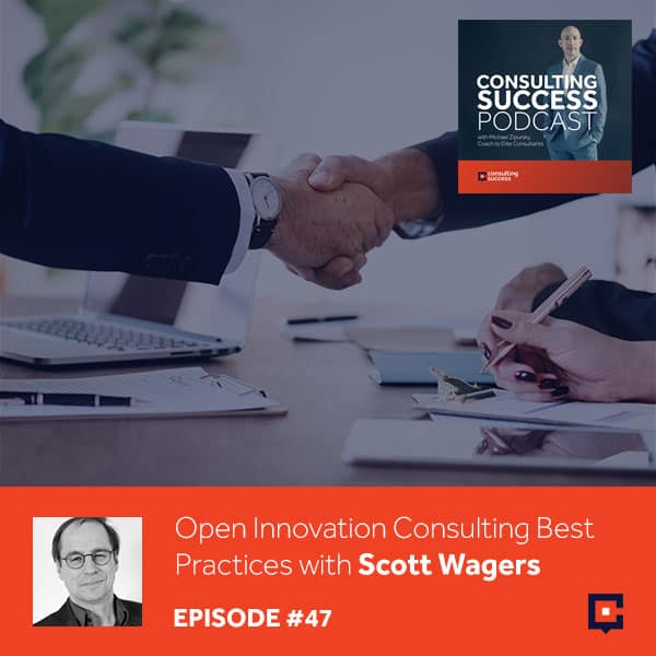 Business podcast: Open Innovation Consulting Best Practices with Scott Wagers: Podcast #47