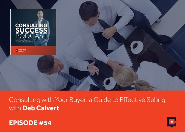 Business podcast: Consulting With Your Buyer: A Guide To Effective Selling with Deb Calvert: Podcast #54