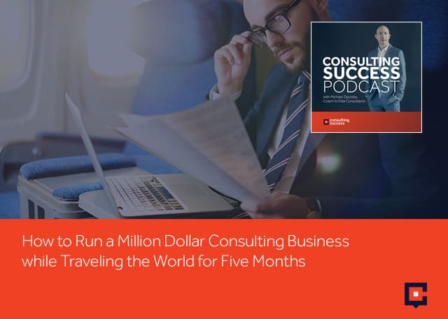 Business podcast: How To Run A Million Dollar Consulting Business While Traveling The World For Five Months: Podcast