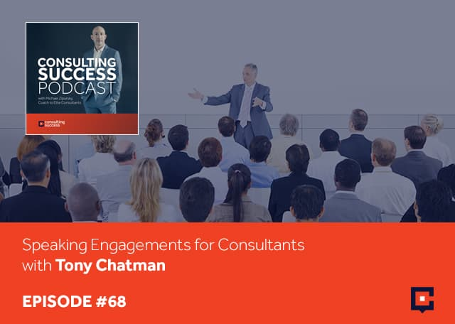 Business podcast: Speaking Engagements For Consultants with Tony Chatman: Podcast #68