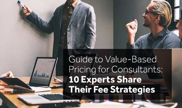 Guide to Value-Based Pricing for Consultants: 10 Experts Share Fee