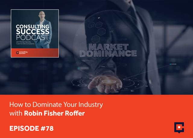 CSP 78 | Dominate Your Industry