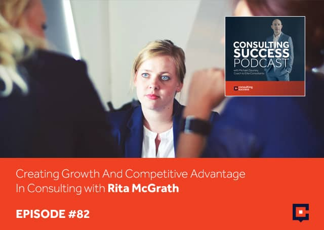 Business podcast: Creating Growth And Competitive Advantage In Consulting with Rita McGrath: Podcast #82