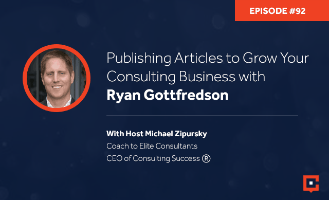 Business podcast: Publishing Articles To Grow Your Consulting Business with Ryan Gottfredson: Podcast #92