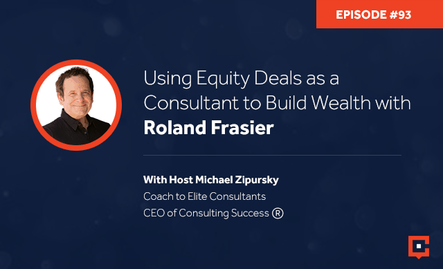 Business podcast: Using Equity Deals As A Consultant To Build Wealth with Roland Frasier: Podcast #93
