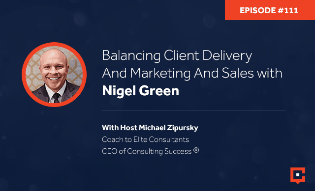 Business podcast: Balancing Client Delivery And Marketing And Sales With Nigel Green: Podcast #111
