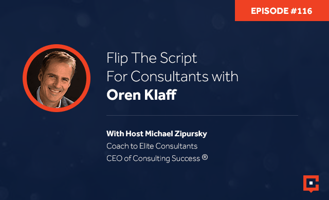 Business podcast: Flip The Script For Consultants With Oren Klaff: Podcast #116