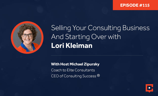 Business podcast: Selling Your Consulting Business And Starting Over With Lori Kleiman: Podcast #115