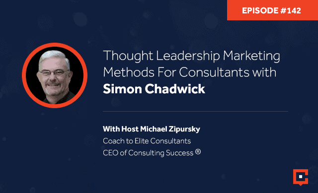 Business podcast: Thought Leadership Marketing Methods For Consultants With Simon Chadwick: Podcast #142