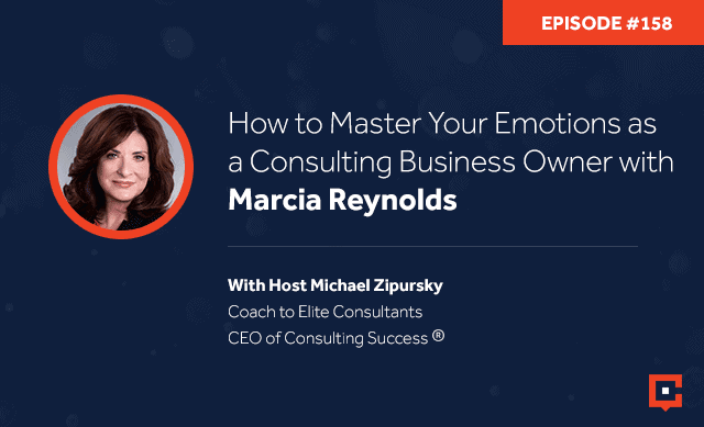 Business podcast: How To Master Your Emotions As A Consulting Business Owner With Marcia Reynolds: Podcast #156