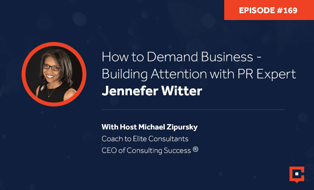 Business podcast: How To Demand Business – Building Attention With PR Expert Jennefer Witter: Podcast #169