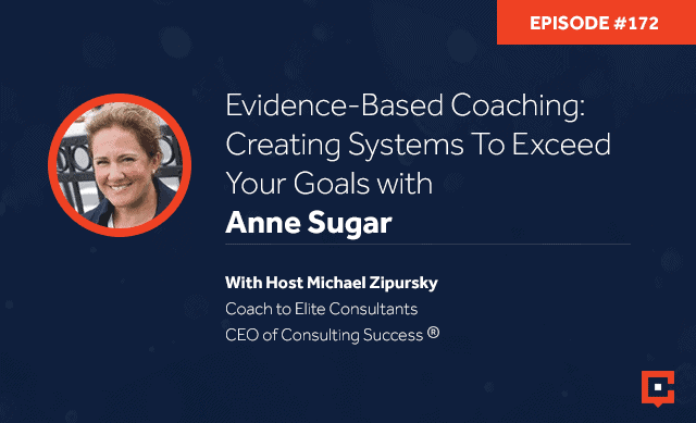 Business podcast: Evidence-Based Coaching: Creating Systems To Exceed Your Goals With Anne Sugar: Podcast #172