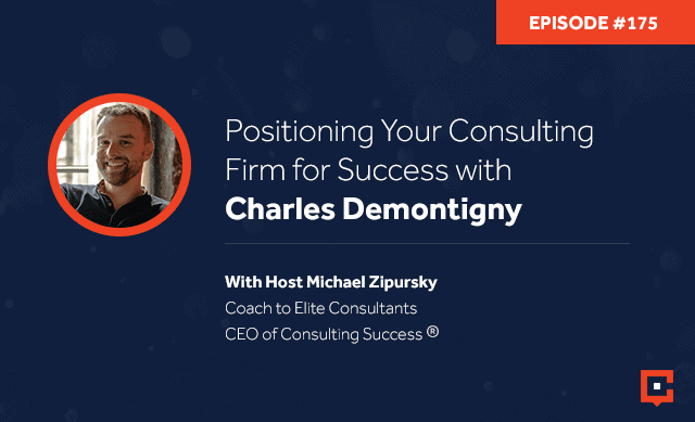 Business podcast: Positioning Your Consulting Firm for Success with Charles Demontigny: Podcast #175