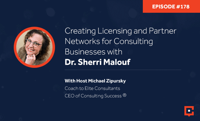 Business podcast: Creating Licensing and Partner Networks for Consulting Businesses with Dr. Sherri Malouf: Podcast #178