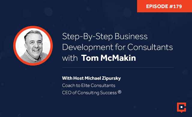 Business podcast: Step-By-Step Business Development For Consultants With Tom McMakin: Podcast #179