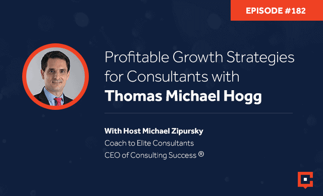 Business podcast: Profitable Growth Strategies for Consultants with Thomas Michael Hogg: Podcast #182