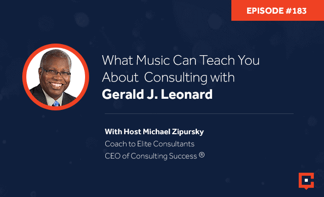 Business podcast: What Music Can Teach You About Consulting with Gerald J. Leonard: Podcast #183